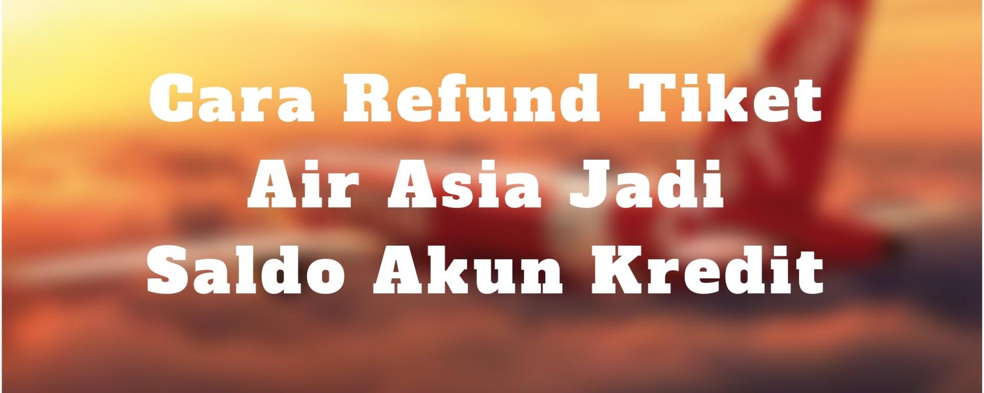 Cara Refund Tiket Air Asia Jadi Saldo Akun Kredit Heru Prasetio